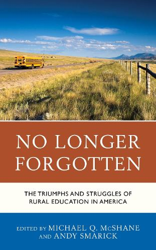 No Longer Forgotten: The Triumphs and Struggles of Rural Education in America (Paperback)