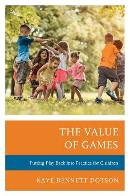 The Value of Games: Putting Play Back into Practice for Children (Paperback)