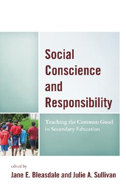 Social Conscience and Responsibility: Teaching the Common Good in Secondary Education - Teaching Ethics across the American Educational Experience (Paperback)