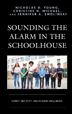 Sounding the Alarm in the Schoolhouse: Safety, Security, and Student Well-Being (Hardback)