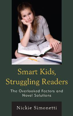 Smart Kids, Struggling Readers: The Overlooked Factors and Novel Solutions (Hardback)