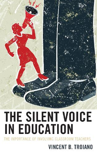 The Silent Voice in Education: The Importance of Involving Classroom Teachers (Hardback)