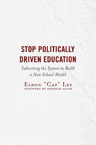 Stop Politically Driven Education: Subverting the System to Build a New School Model (Paperback)