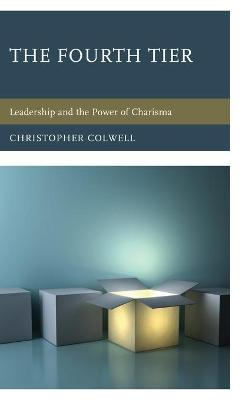 The Fourth Tier: Leadership and the Power of Charisma (Hardback)