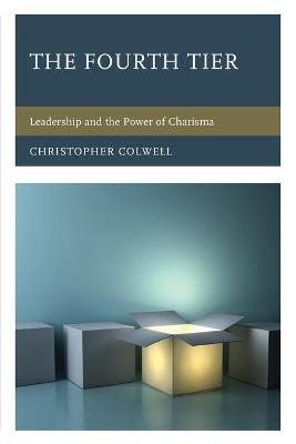 The Fourth Tier: Leadership and the Power of Charisma (Paperback)