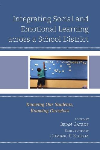 Integrating Social and Emotional Learning across a School District: Knowing Our Students, Knowing Ourselves - Teaching Ethics across the American Educational Experience (Paperback)