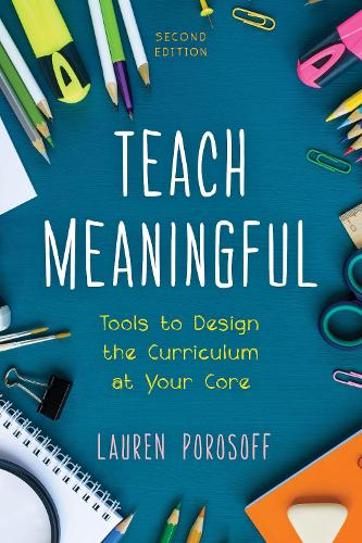 Teach Meaningful: Tools to Design the Curriculum at Your Core (Hardback)