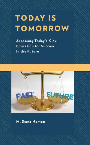 Today Is Tomorrow: Assessing Today's K-12 Education for Success in the Future (Hardback)