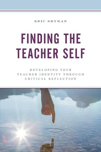 Finding the Teacher Self: Developing Your Teacher Identity through Critical Reflection (Paperback)