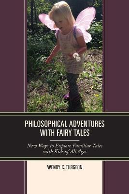 Philosophical Adventures with Fairy Tales: New Ways to Explore Familiar Tales with Kids of All Ages - Big Ideas for Young Thinkers (Paperback)
