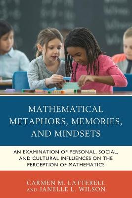 Mathematical Metaphors, Memories, and Mindsets: An Examination of Personal, Social, and Cultural Influences on the Perception of Mathematics (Paperback)