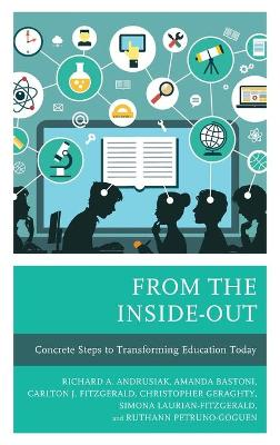 From the Inside-Out: Concrete Steps to Transforming Education Today (Hardback)