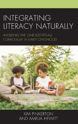 Integrating Literacy Naturally: Avoiding the One-Size-Fits-All Curriculum in Early Childhood (Hardback)