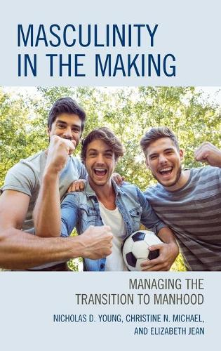 Masculinity in the Making: Managing the Transition to Manhood (Hardback)