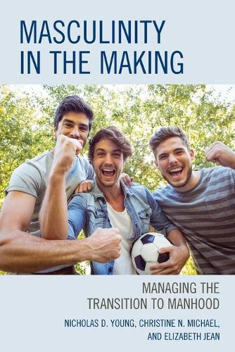 Masculinity in the Making: Managing the Transition to Manhood (Paperback)