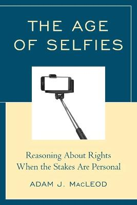 The Age of Selfies: Reasoning About Rights When the Stakes Are Personal (Paperback)