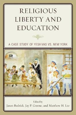 Religious Liberty and Education: A Case Study of Yeshivas vs. New York (Paperback)