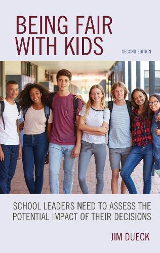 Being Fair with Kids: School Leaders Need to Assess the Potential Impact of Their Decisions (Hardback)