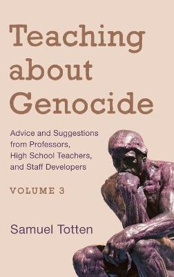 Teaching about Genocide: Advice and Suggestions from Professors, High School Teachers, and Staff Developers - Teaching about Genocide (Hardback)