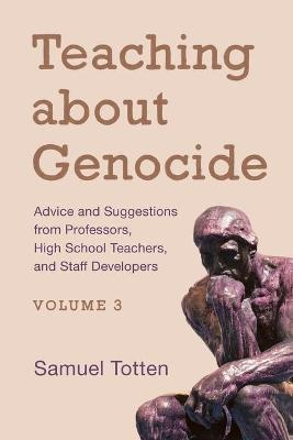 Teaching about Genocide: Advice and Suggestions from Professors, High School Teachers, and Staff Developers - Teaching about Genocide (Paperback)