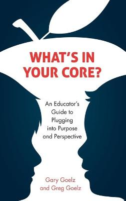 What's in Your CORE?: An Educator's Guide to Plugging into Purpose and Perspective (Hardback)