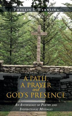 A Path, a Prayer and God's Presence: An Anthology of Poetry and Inspirational Messages (Paperback)