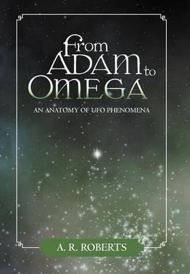 From Adam to Omega: An Anatomy of UFO Phenomena (Hardback)