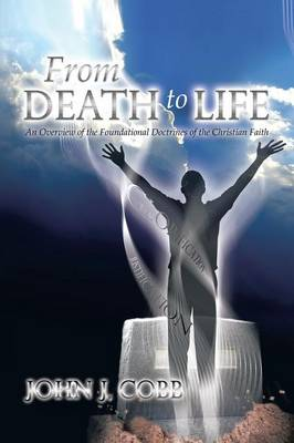 From Death to Life: An Overview of the Foundational Doctrines of the Christian Faith (Paperback)