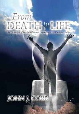 From Death to Life: An Overview of the Foundational Doctrines of the Christian Faith (Hardback)