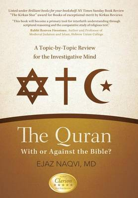 The Quran: With or Against the Bible?: A Topic-By-Topic Review for the Investigative Mind (Hardback)