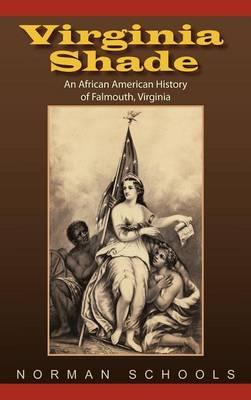 Virginia Shade: An African American History of Falmouth, Virginia (Hardback)