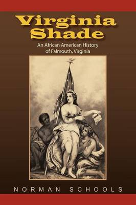 Virginia Shade: An African American History of Falmouth, Virginia (Paperback)