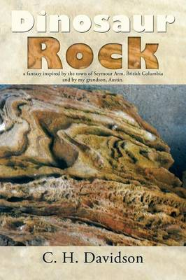 Dinosaur Rock: A Fantasy Inspired by the Town of Seymour Arm, British Columbia and by My Grandson, Austin. (Paperback)