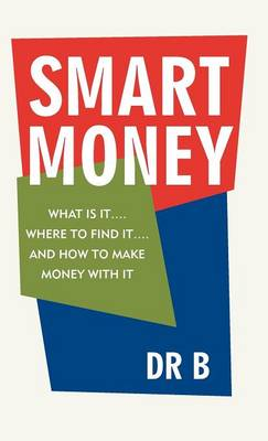 Smart Money: What Is It.... Where to Find It.... and How to Make Money with It (Hardback)