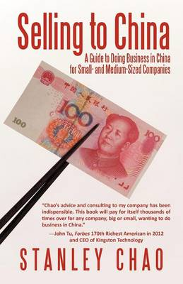 Selling to China: A Guide to Doing Business in China for Small- And Medium-Sized Companies (Paperback)