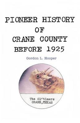 Pioneer History of Crane County Before 1925 (Paperback)
