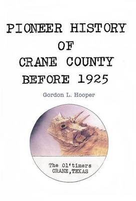 Pioneer History of Crane County Before 1925 (Hardback)