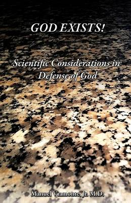 God Exists!: Scientific Considerations in Defense of God (Paperback)