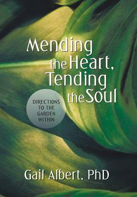 Mending the Heart, Tending the Soul: Directions to the Garden Within (Hardback)