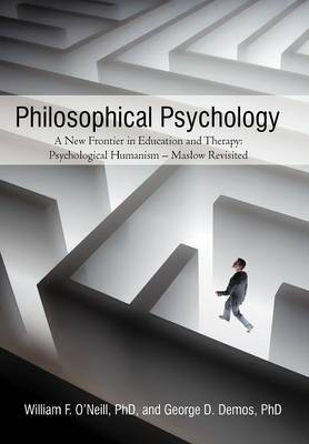 Philosophical Psychology: A New Frontier in Education and Therapy: Psychological Humanism - Maslow Revisited (Hardback)