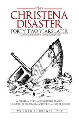 The Hristena Disaster Forty-Two Years Later-Looking Backward, Looking Forward: A Caribbean Story about National Tragedy, the Burden of Colonialism, an (Paperback)