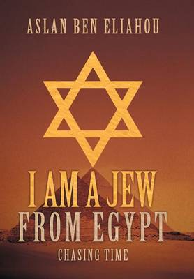 I Am a Jew from Egypt: Chasing Time (Hardback)