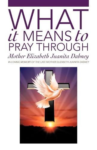 What It Means to Pray Through (Paperback)