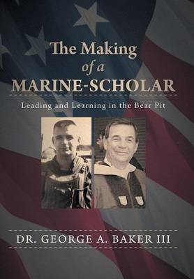 The Making of a Marine-Scholar: Leading and Learning in the Bear Pit (Hardback)