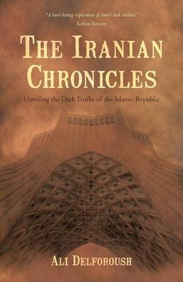 The Iranian Chronicles: Unveiling the Dark Truths of the Islamic Republic (Paperback)