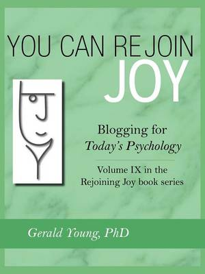 You Can Rejoin Joy: Blogging for Today's Psychology Volume IX in the Rejoining Joy Book Series (Paperback)