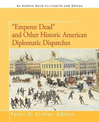 Emperor Dead and Other Historic American Diplomatic Dispatches (Paperback)
