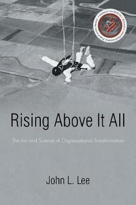 Rising Above It All: The Art and Science of Organizational Transformation (Paperback)