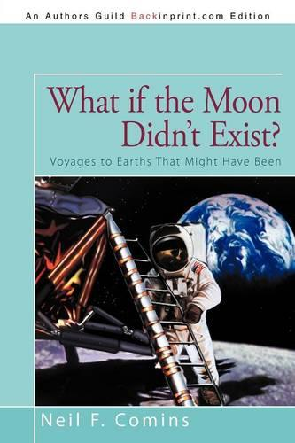 What If the Moon Didn't Exist?: Voyages to Earths That Might Have Been (Paperback)