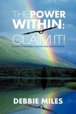 The Power Within: Claim It!: Six Simple Strategies to Unlock Your Inner Potential (Paperback)